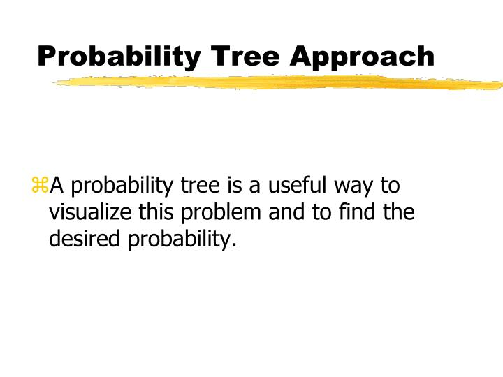 Probability Tree Approach