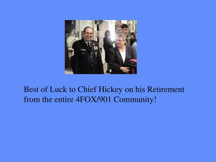 Best of Luck to Chief Hickey on his Retirement