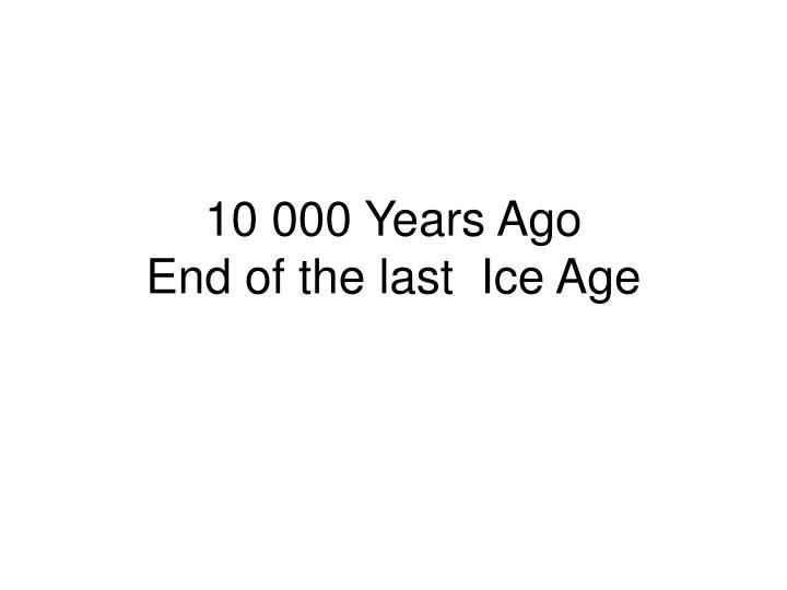 10 000 Years Ago