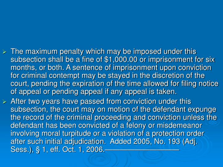 The maximum penalty which may be imposed under this subsection shall be a fine of $1,000.00 or imprisonment for six months, or both. A sentence of imprisonment upon conviction for criminal contempt may be stayed in the discretion of the court, pending the expiration of the time allowed for filing notice of appeal or pending appeal if any appeal is taken.