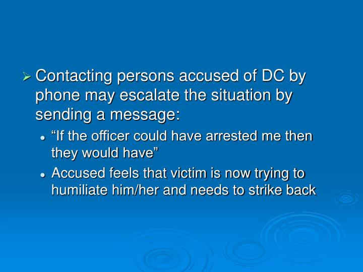 Contacting persons accused of DC by phone may escalate the situation by sending a message: