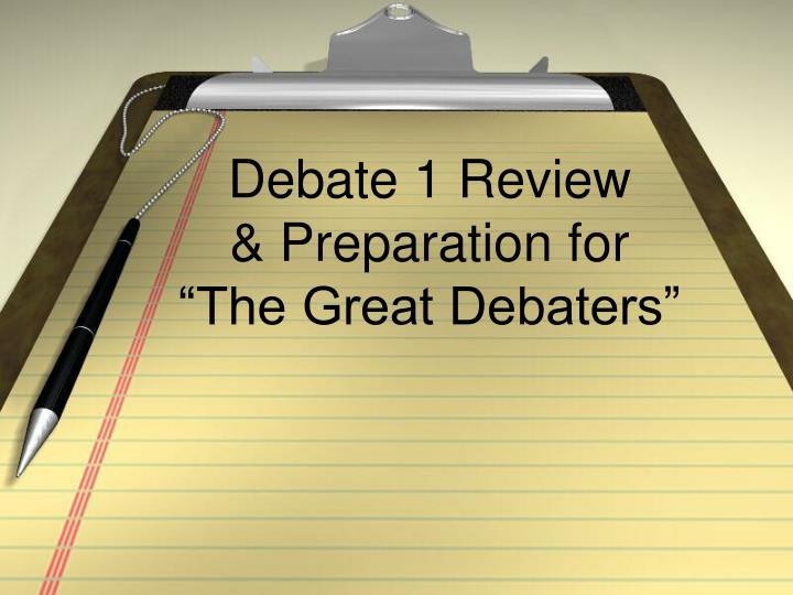 Debate 1 review preparation for the great debaters