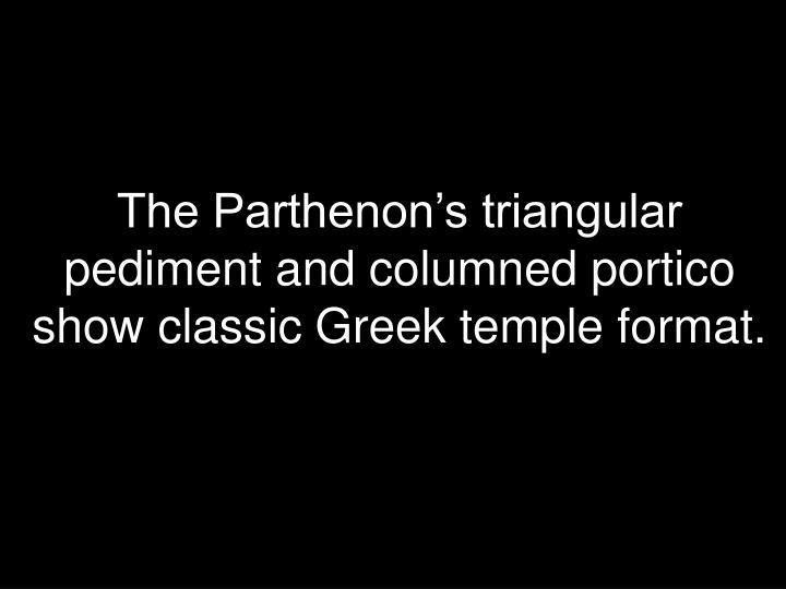 The Parthenon's triangular pediment and columned portico show classic Greek temple format.