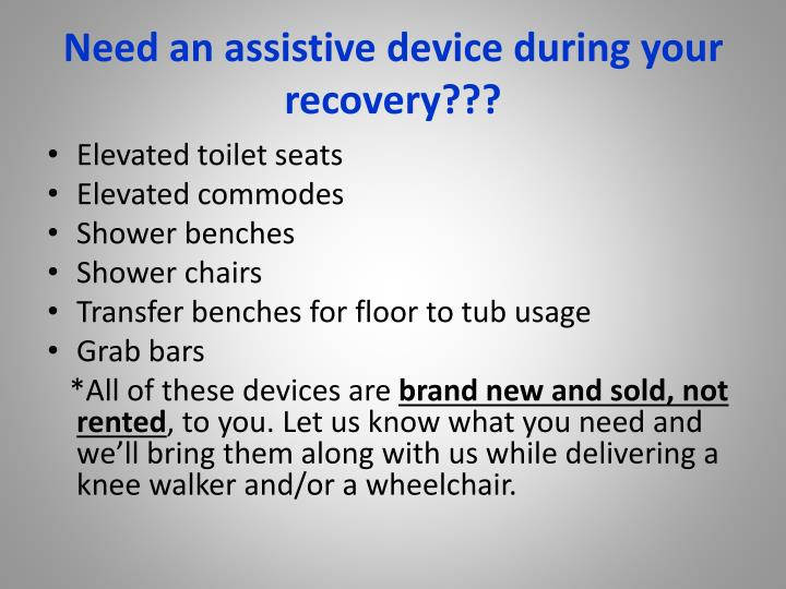 Need an assistive device during your recovery???