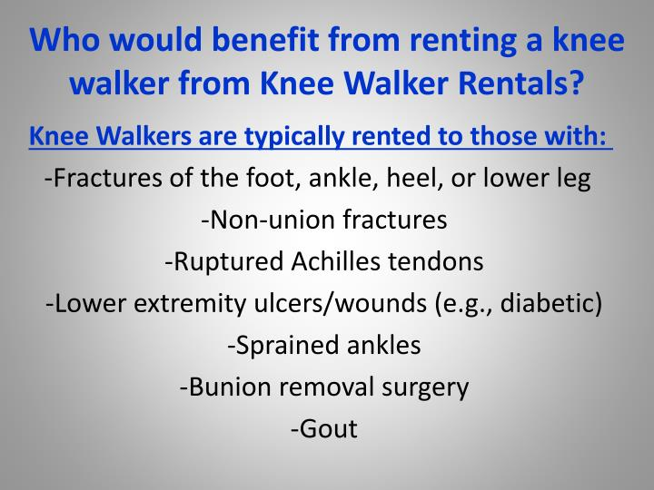 Who would benefit from renting a knee walker from knee walker rentals