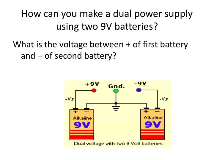 How can you make a dual power supply using two 9V batteries?