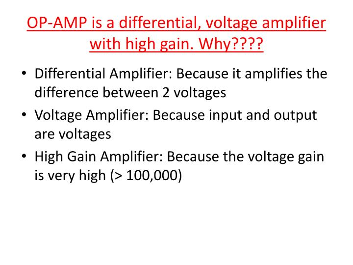 OP-AMP is a differential, voltage amplifier with high gain. Why????