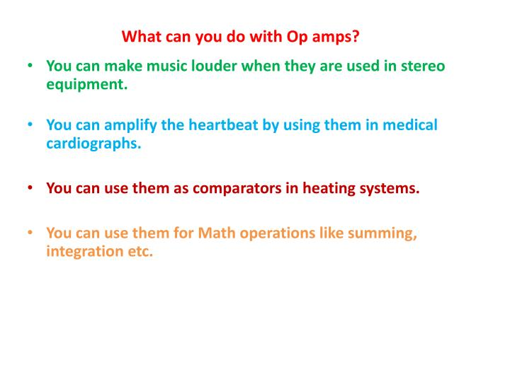 What can you do with Op amps?