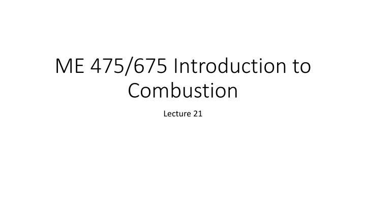 Me 475 675 introduction to combustion