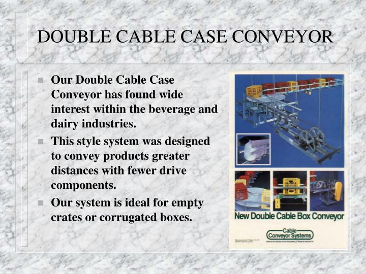DOUBLE CABLE CASE CONVEYOR