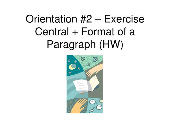 Orientation 2 exercise central format of a paragraph hw