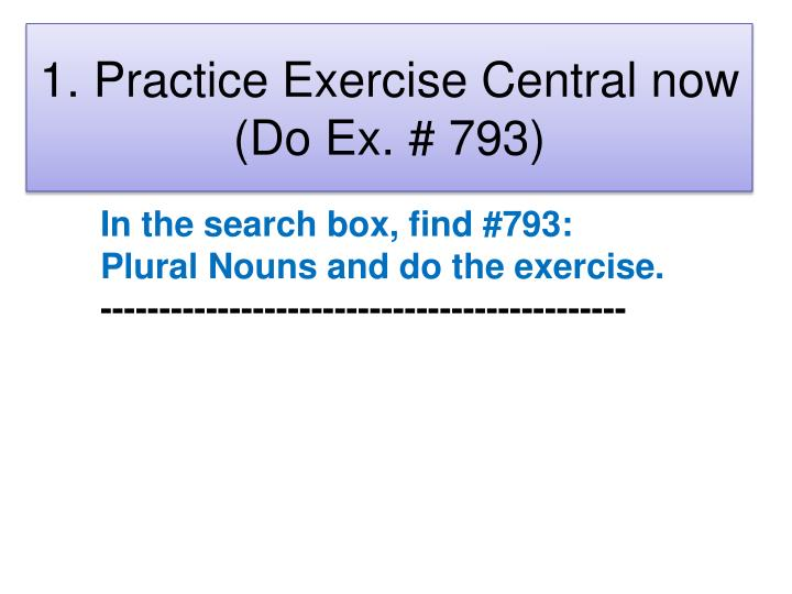 1. Practice Exercise Central now