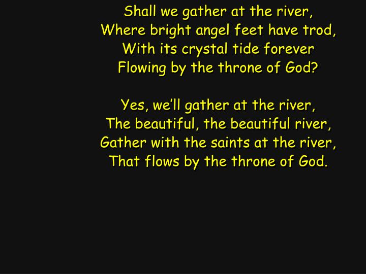 Shall we gather at the river,