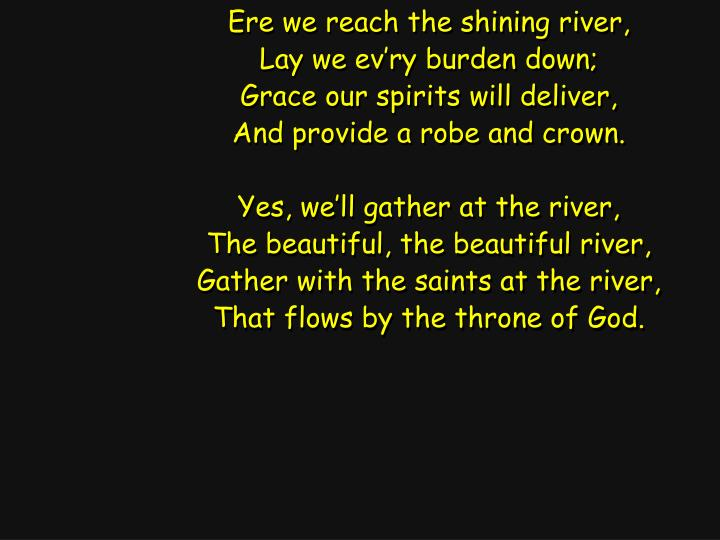 Ere we reach the shining river,