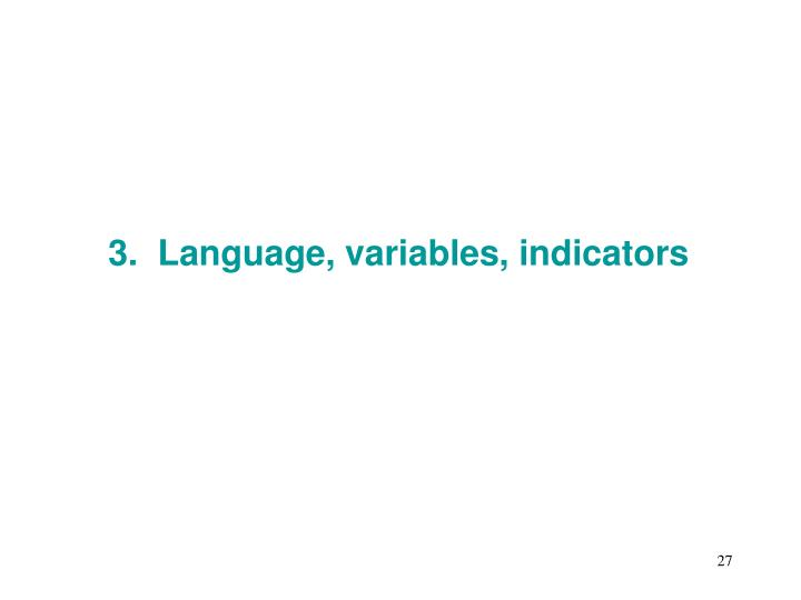 3.  Language, variables, indicators