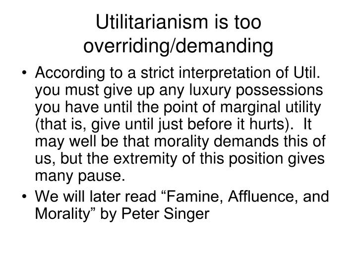 Utilitarianism is too overriding/demanding