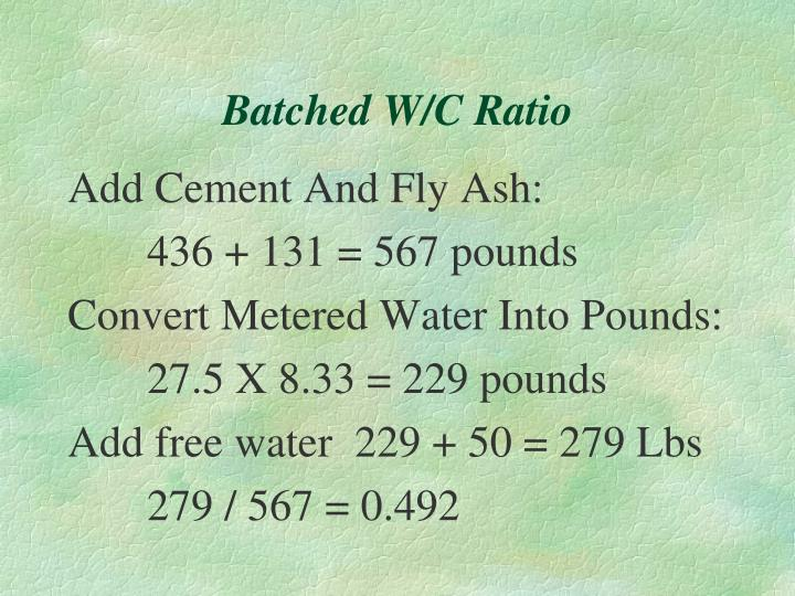 Batched W/C Ratio