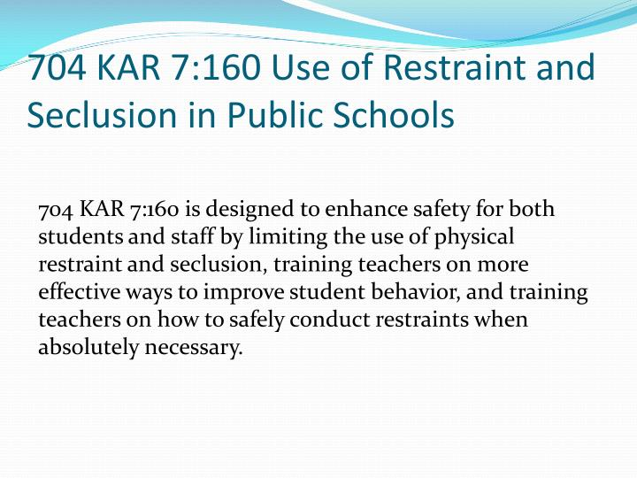704 KAR 7:160 Use of Restraint and Seclusion in Public Schools
