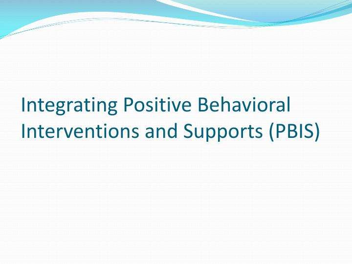 Integrating Positive Behavioral Interventions and Supports (PBIS)
