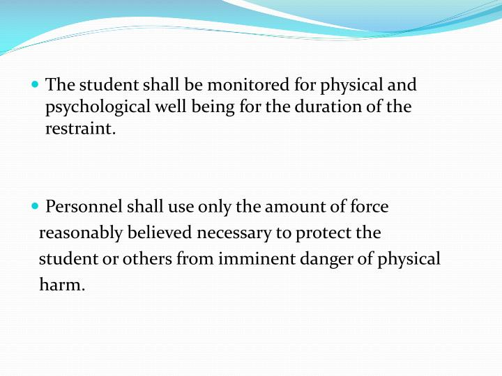 The student shall be monitored for physical and psychological well being for the duration of the