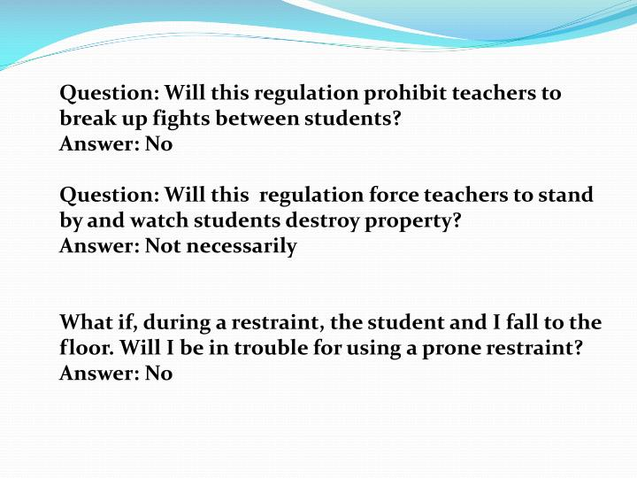 Question: Will this regulation prohibit teachers to break up fights between students?