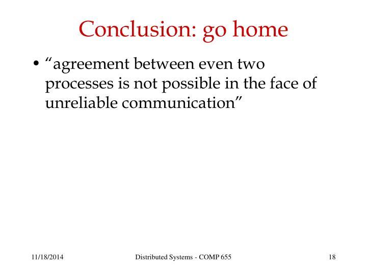 Conclusion: go home