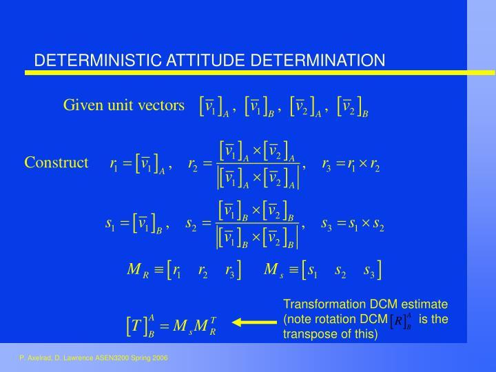 DETERMINISTIC ATTITUDE DETERMINATION