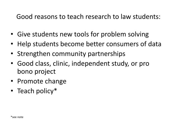 Good reasons to teach research to law students: