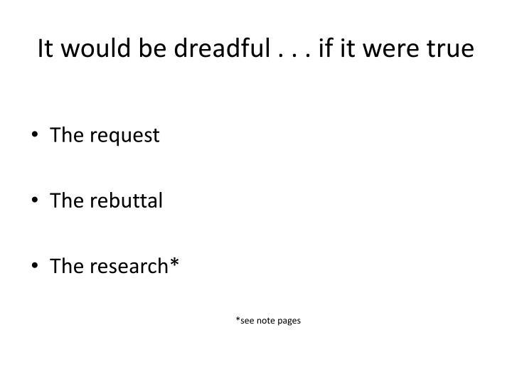 It would be dreadful . . . if it were true