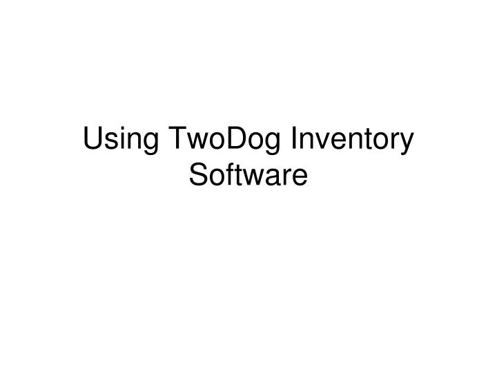 Using twodog inventory software