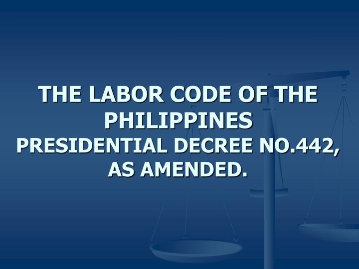 The labor code of the philippines presidential decree no 442 as amended
