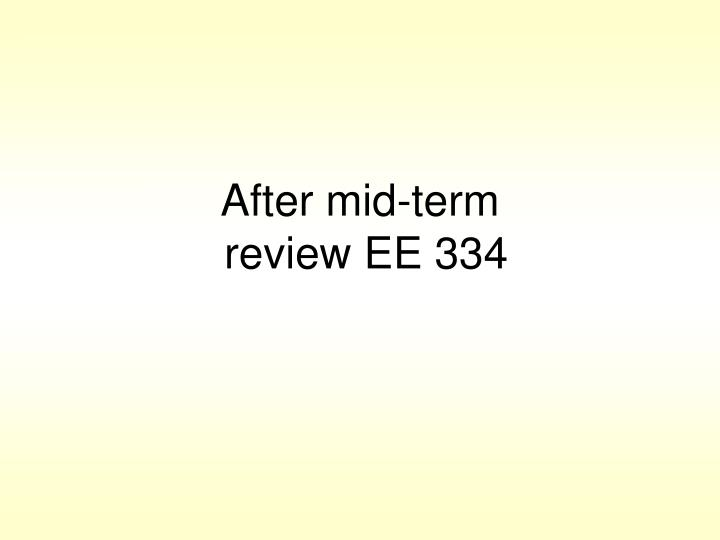 After mid term review ee 334