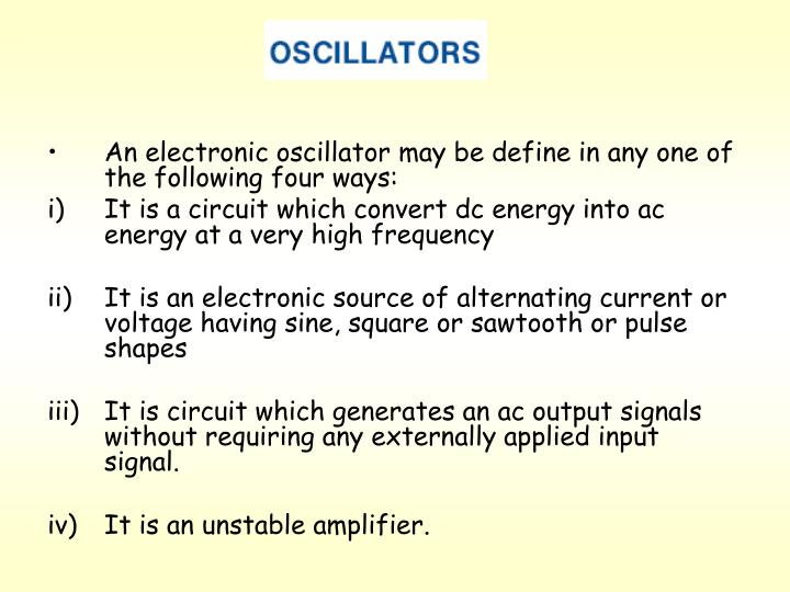 An electronic oscillator may be define in any one of the following four ways: