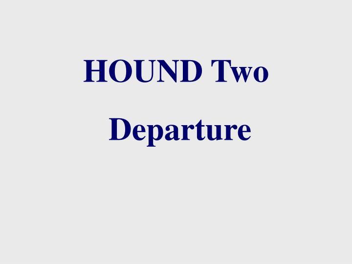 HOUND Two