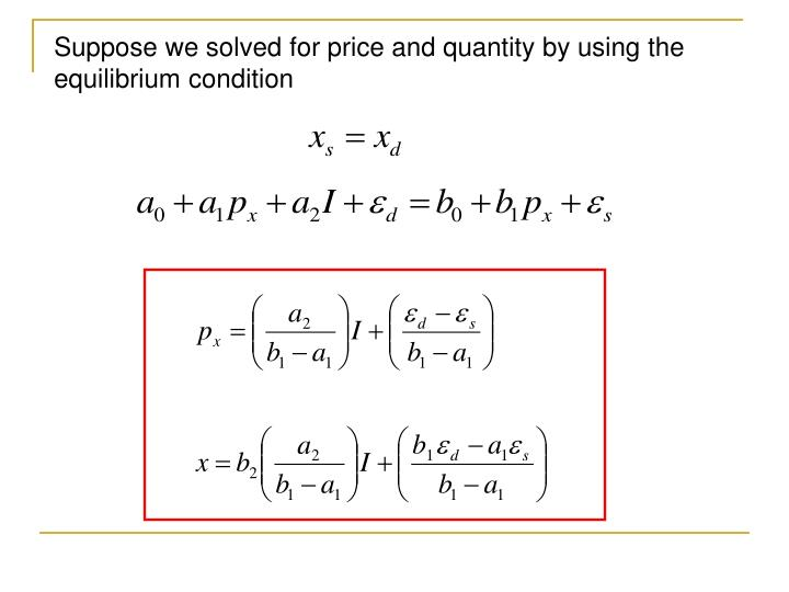 Suppose we solved for price and quantity by using the equilibrium condition