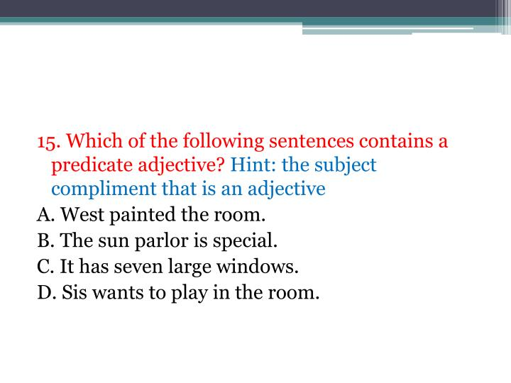 15. Which of the following sentences contains a predicate adjective