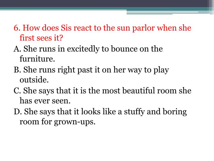 6. How does Sis react to the sun parlor when she first sees it?