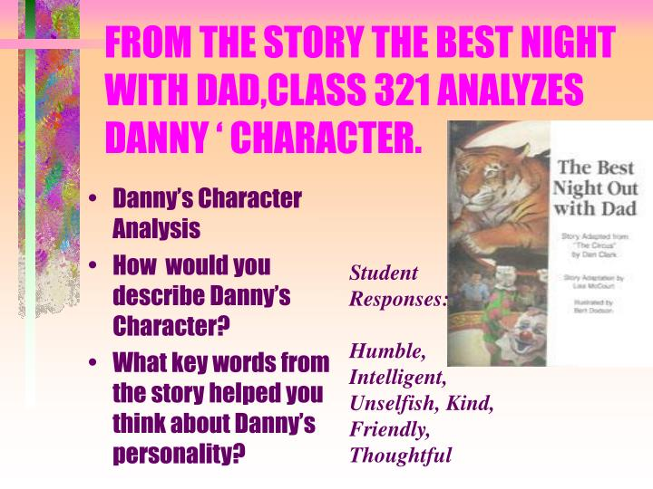 FROM THE STORY THE BEST NIGHT WITH DAD,CLASS 321 ANALYZES DANNY ' CHARACTER.