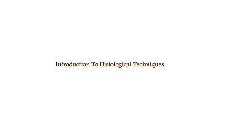 Introduction To Histological Techniques