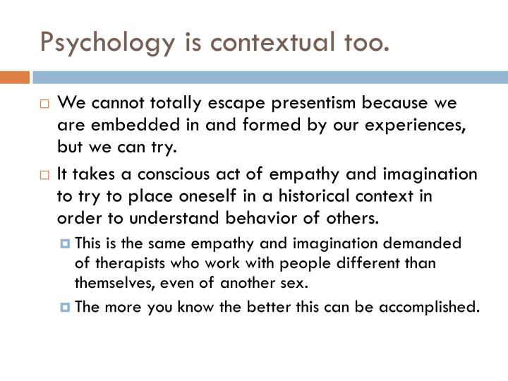 Psychology is contextual too.