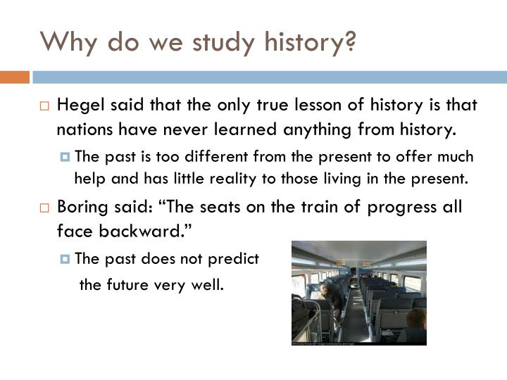 Why do we study history?