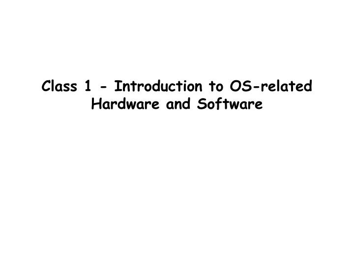Class 1 - Introduction to OS-related