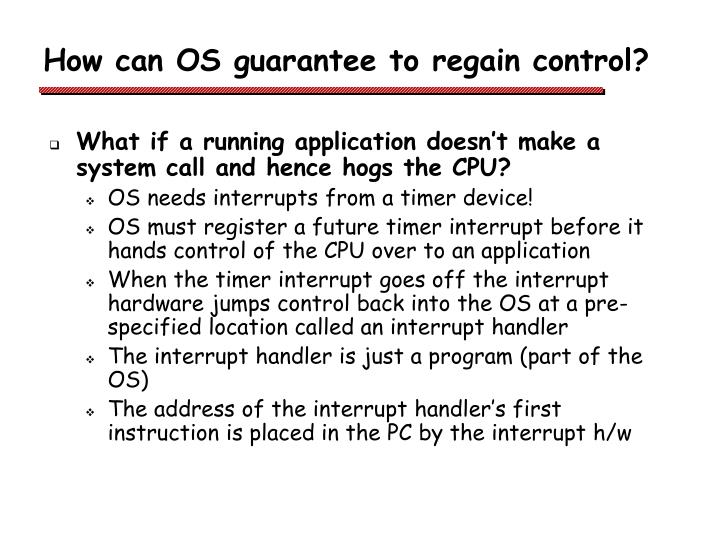 How can OS guarantee to regain control?