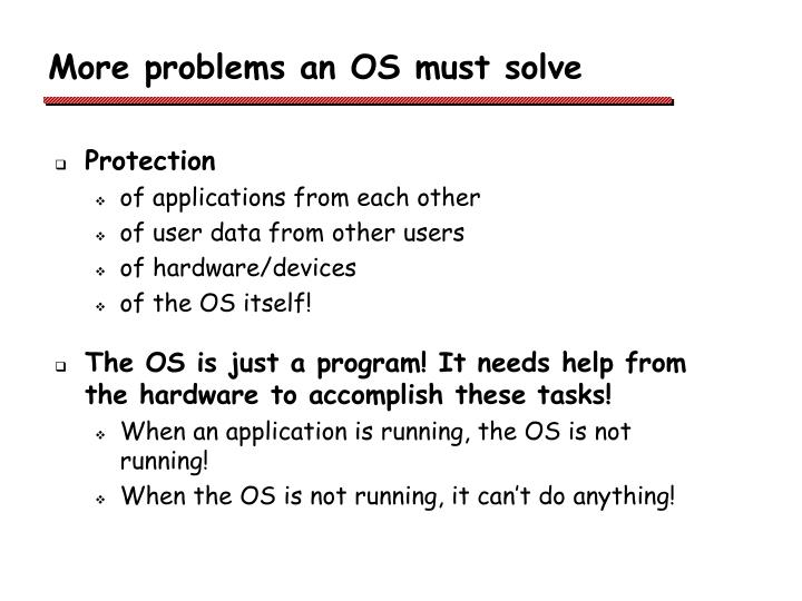 More problems an OS must solve