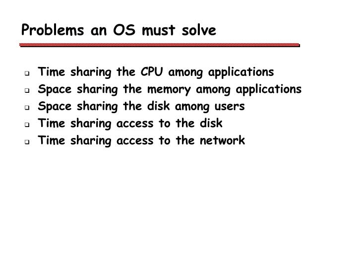 Problems an OS must solve