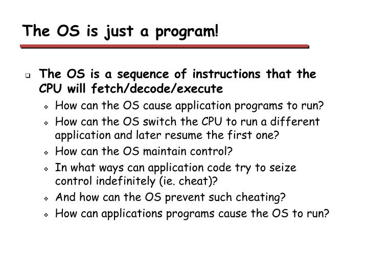 The OS is just a program!