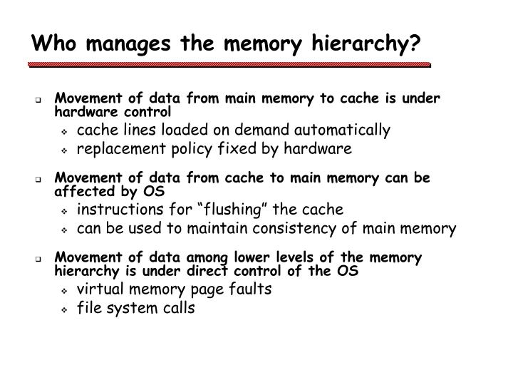 Who manages the memory hierarchy?