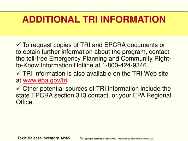 To request copies of TRI and EPCRA documents or to obtain further information about the program, contact the toll-free Emergency Planning and Community Right-to-Know Information Hotline at 1-800-424-9346.