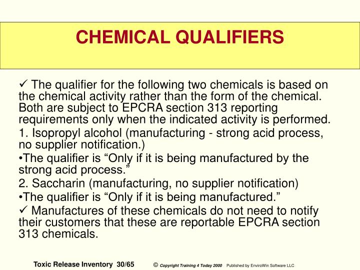 The qualifier for the following two chemicals is based on the chemical activity rather than the form of the chemical. Both are subject to EPCRA section 313 reporting requirements only when the indicated activity is performed.