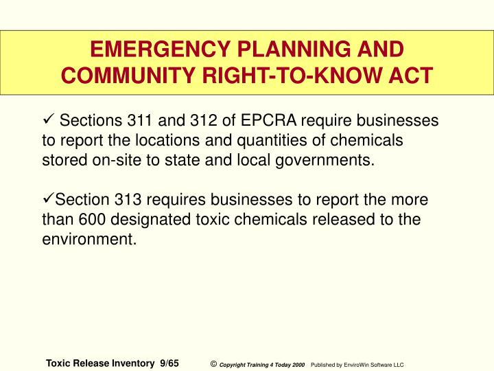 Sections 311 and 312 of EPCRA require businesses to report the locations and quantities of chemicals stored on-site to state and local governments.